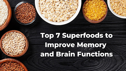 Top 7 Superfoods to Improve Memory and Brain Functions