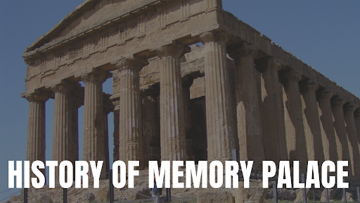 History of Memory Palace or Method of Loci