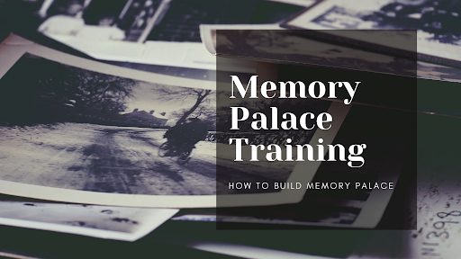 Memory Palace Training – How to Build Memory Palace